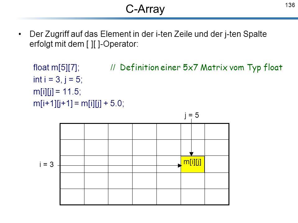C-Array Der Zugriff auf das Element in der i-ten Zeile und der j-ten Spalte erfolgt mit dem [ ][ ]-Operator: